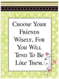 choose your friend wisely
